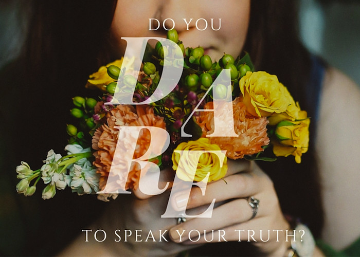 Do You Dare To Speak Your Truth?