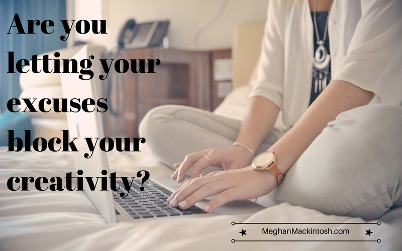 Are You Letting Your Excuses Block Your Creativity?