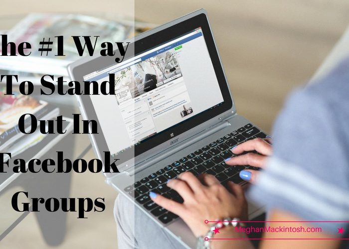 The # 1 Way To Stand Out In Facebook Groups